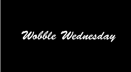 Wobble Wednesday