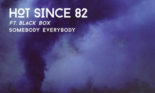 Hot Since 82 – Somebody Everybody