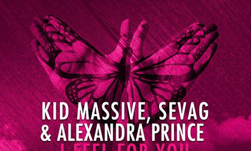 Kid Massive, Sevag & Alexandra Prince – I Feel For You (Original Mix)
