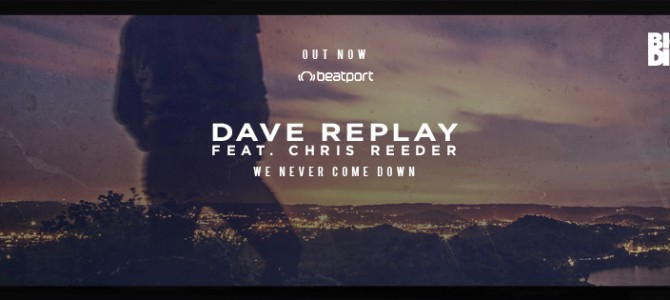Dave Replay (feat. Chris Reeder) – We Never Come Down