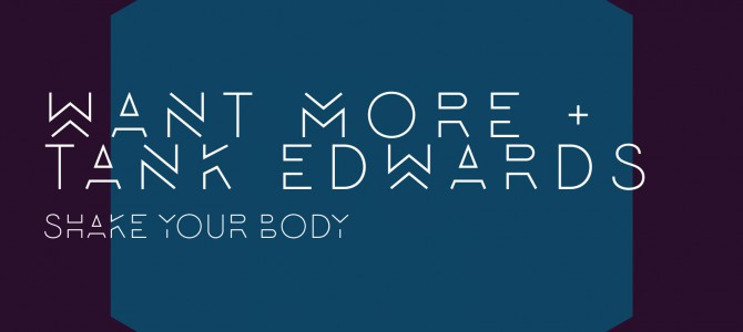 Want More & Tank Edwards – Shake Your Body EP